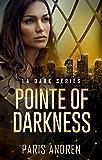 Pointe Of Darkness (LA Dark Series Book 1)