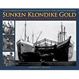 Sunken Klondike Gold: How a Lost Fortune Inspired an Ambitious Effort to Raise the S.S. Islander