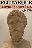 Plutarque - Oeuvres Complètes: lci-136