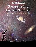 Che spettacolo, ho visto Saturno! Guida del cielo per giovani e adulti