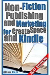 Non-Fiction Publishing and Marketing for CreateSpace and Kindle: 2017 EDITION Kindle Edition