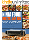 Ninja Foodi Digital Air Fry Oven Cookbook: Time-Saving, Quick and Delicious Recipes for Beginners and Advanced Users