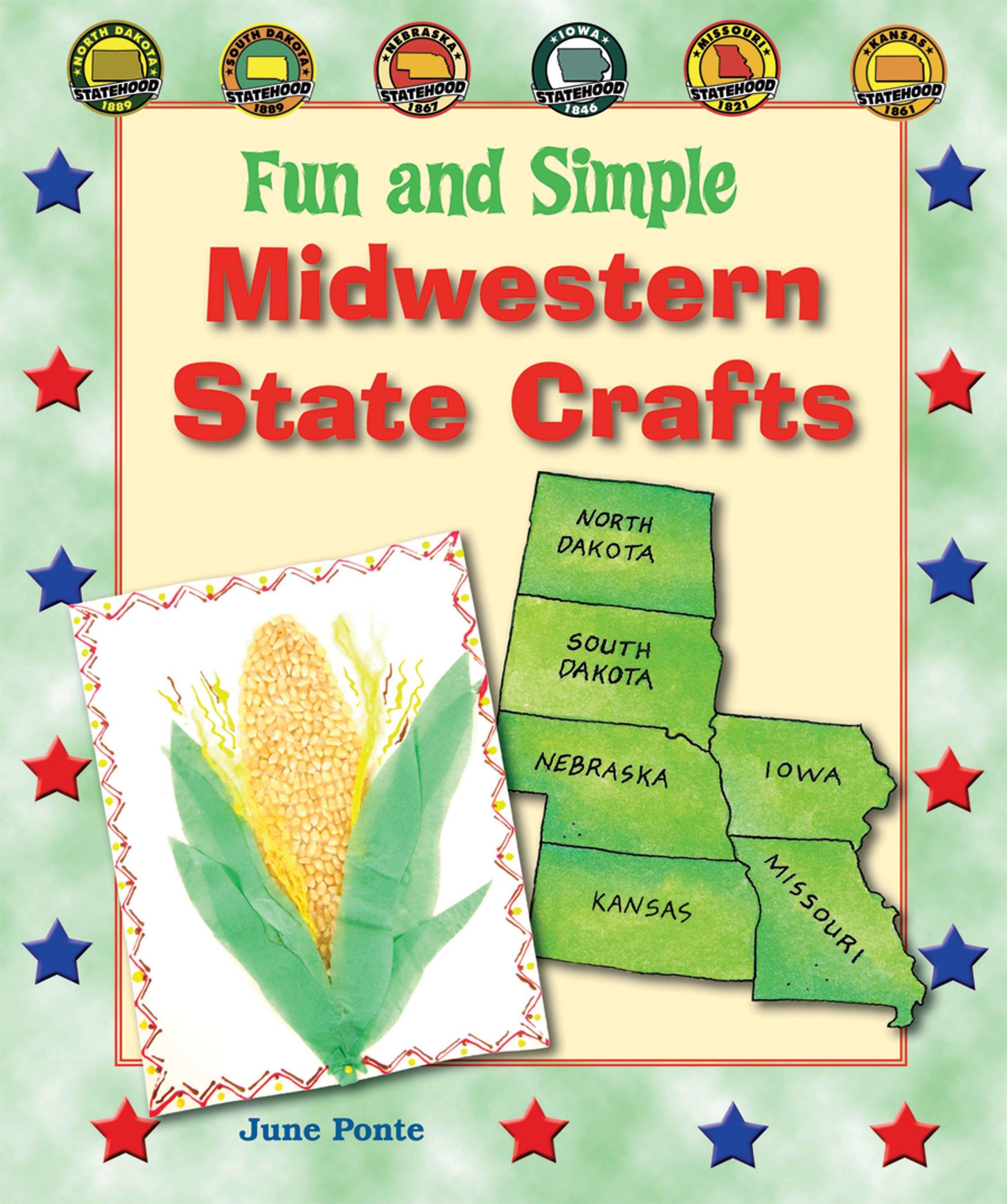 Read Online Fun and Simple Midwestern State Crafts: North Dakota, South Dakota, Nebraska, Iowa, Missouri, and Kansas (Fun and Simple State Crafts) pdf