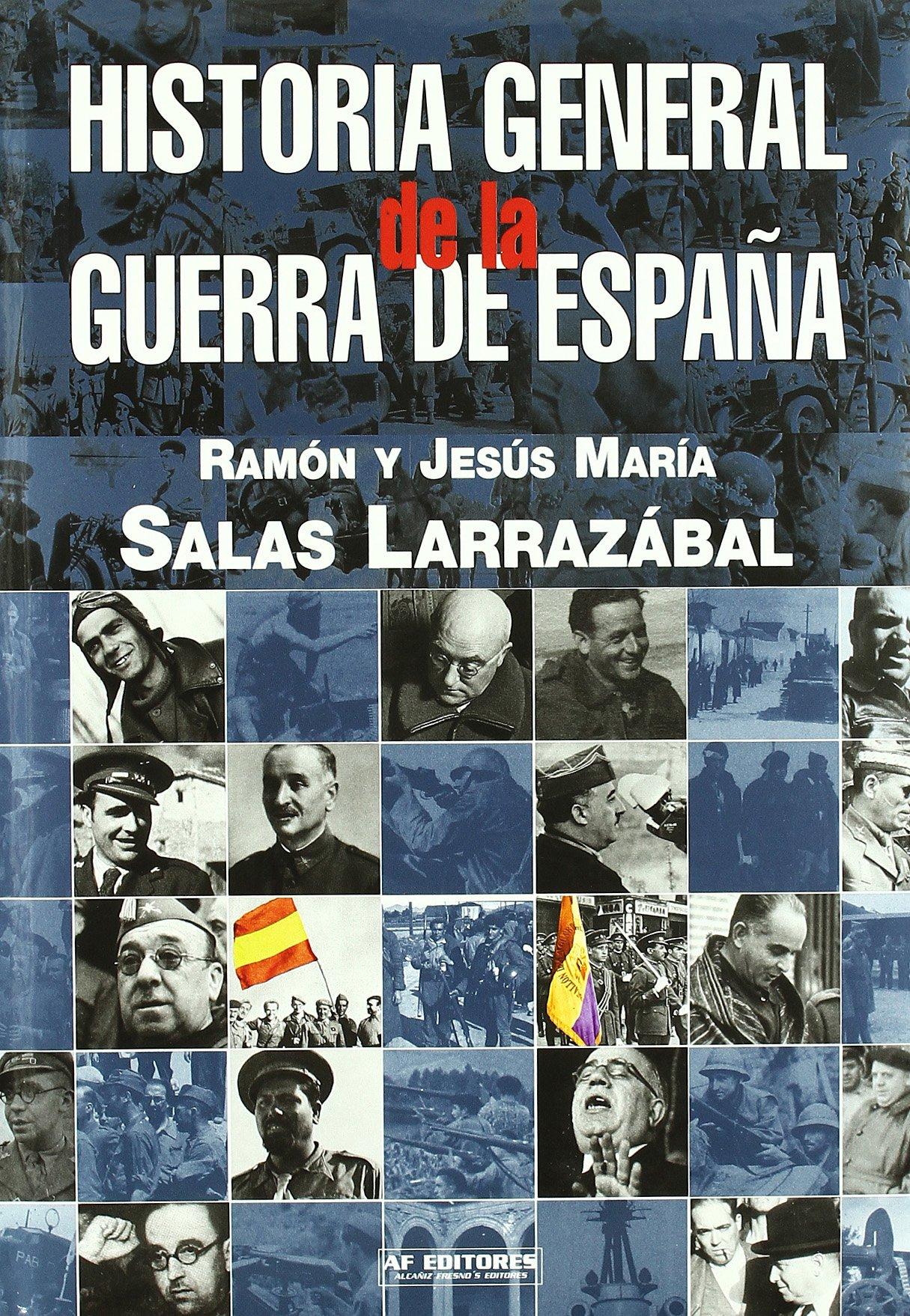 Historia general de la Guerra de España: Amazon.es: Salas Larrazabal, Ramon, Salas Larrazabal, Jesus Maria: Libros