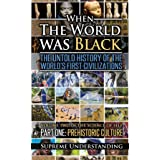 When the World was Black Part One: Prehistoric Cultures