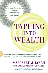 Tapping Into Wealth: How Emotional Freedom Techniques (EFT) Can Help You Clear the Path to Making More Money Paperback