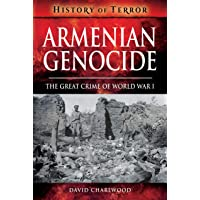 Armenian Genocide: The Great Crime of World War I