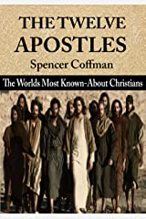 The Twelve Apostles: The World's Most Known-About Christians Kindle Edition