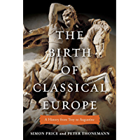The Birth of Classical Europe: A History from Troy to Augustine (The Penguin History of Europe) (English Edition)