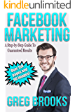 Facebook Marketing: A Step by Step Guide to Guaranteed Results (Facebook, Facebook Advertising, Facebook Ads)