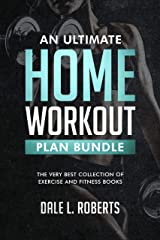 An Ultimate Home Workout Plan Bundle: The Very Best Collection of Exercise and Fitness Books Kindle Edition
