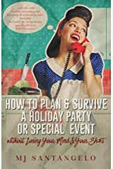 How To Plan & Survive A Holiday Party Or Special Event without Losing Your Mind & Your Sh*t Kindle Edition