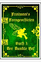 Frotwoots Feengeschichten Buch 1: Der Dunkle Hof (German Edition) Kindle Edition