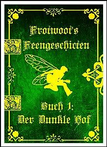 Frotwoots Feengeschichten Buch 1: Der Dunkle Hof (German Edition)