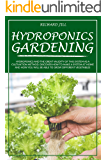 HYDROPONICS GARDENING: HYDROPONICS AND THE GREAT VALIDITY OF THIS SYSTEM AS A CULTIVATION METHOD. DISCOVER HOW TO MAKE A SYSTEM AT HOME AND HOW YOU WILL BE ABLE TO GROW DIFFERENT VEGETABLES