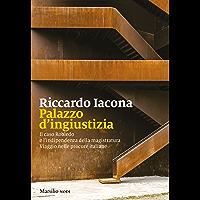 Palazzo d'ingiustizia: Il caso Robledo e l'indipendenza della magistratura. Viaggio nelle procure italiane (Italian… book cover