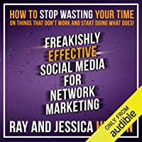 Freakishly Effective Social Media for Network Marketing: How to Stop Wasting Your...