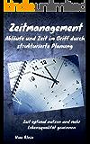 Zeitmanagement: Abläufe und Zeit im Griff durch strukturierte Planung: Zeit optimal nutzen und mehr Lebensqualität gewinnen