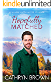 Hopefully Matched: A clean small town romance (An Alaska Matchmakers Romance Book 3)
