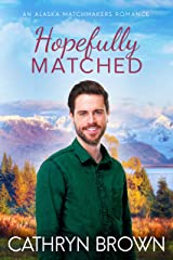 Hopefully Matched: A clean small town romance (An Alaska Matchmakers Romance Book 3) Kindle Edition