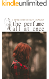 The Perfume All At Once: A Sever Short Story