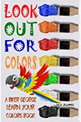 Look Out For Colors!: A Biker George Learn Your Colors Book Kindle Edition