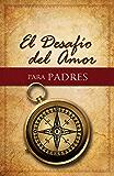 El Desafio del Amor para Padres (Spanish Edition)