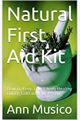 Natural First Aid Kit: How To Keep Your Family Healthy During Cold and Flu Season Kindle Edition