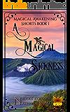 A Magical Sickness (Magical Awakening Shorts Book 1)
