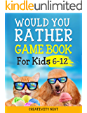 Would You Rather Game Book for Kids 6-12: The Book of Silly Scenarios, Hilarious Situations, and Challenging Choices the Whole Family Will Love (Game Book Gift Ideas)