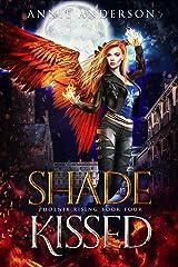 Shade Kissed (Phoenix Rising Book 4) Kindle Edition
