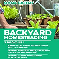 Backyard Homesteading: 3 Books in 1: Making Bread, Cheese, Drinkable Water and Tea from Home + Growing Vegetables…