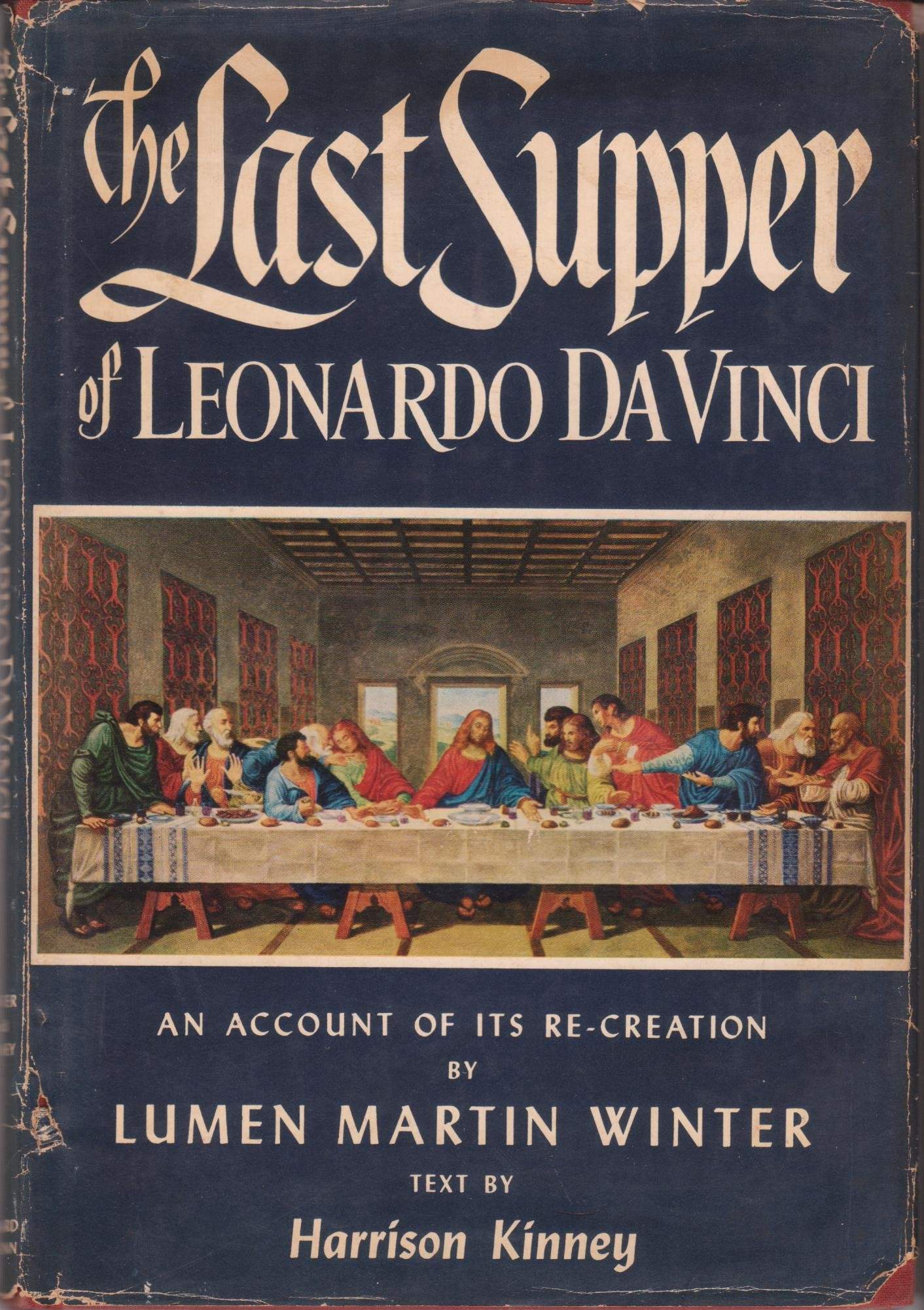 the last supper of leonardo da vinci an account of its re creation by lumen martin winter