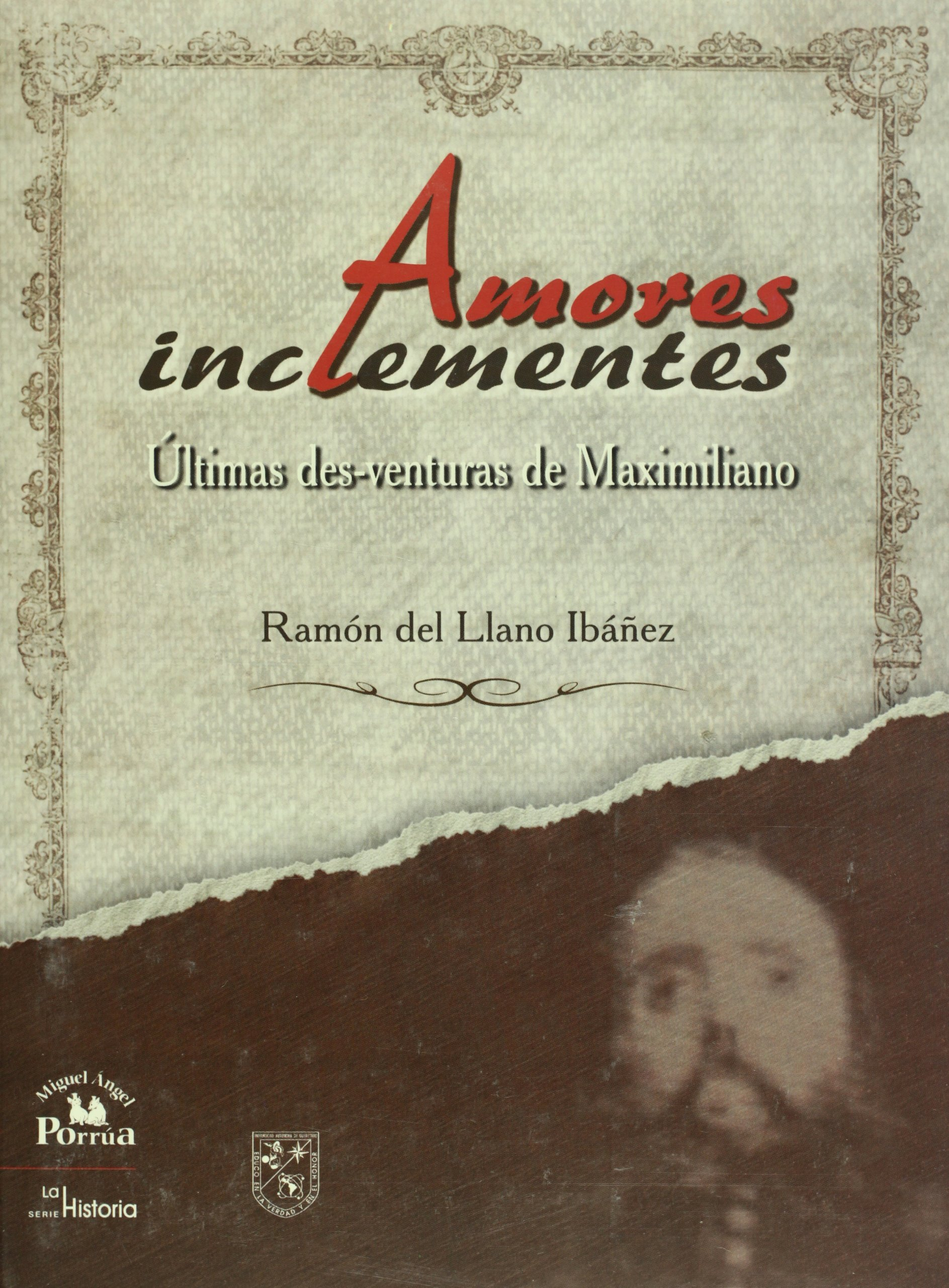 Amores inclementes. ultimas des-venturas de Maximiliano (Spanish Edition) pdf epub