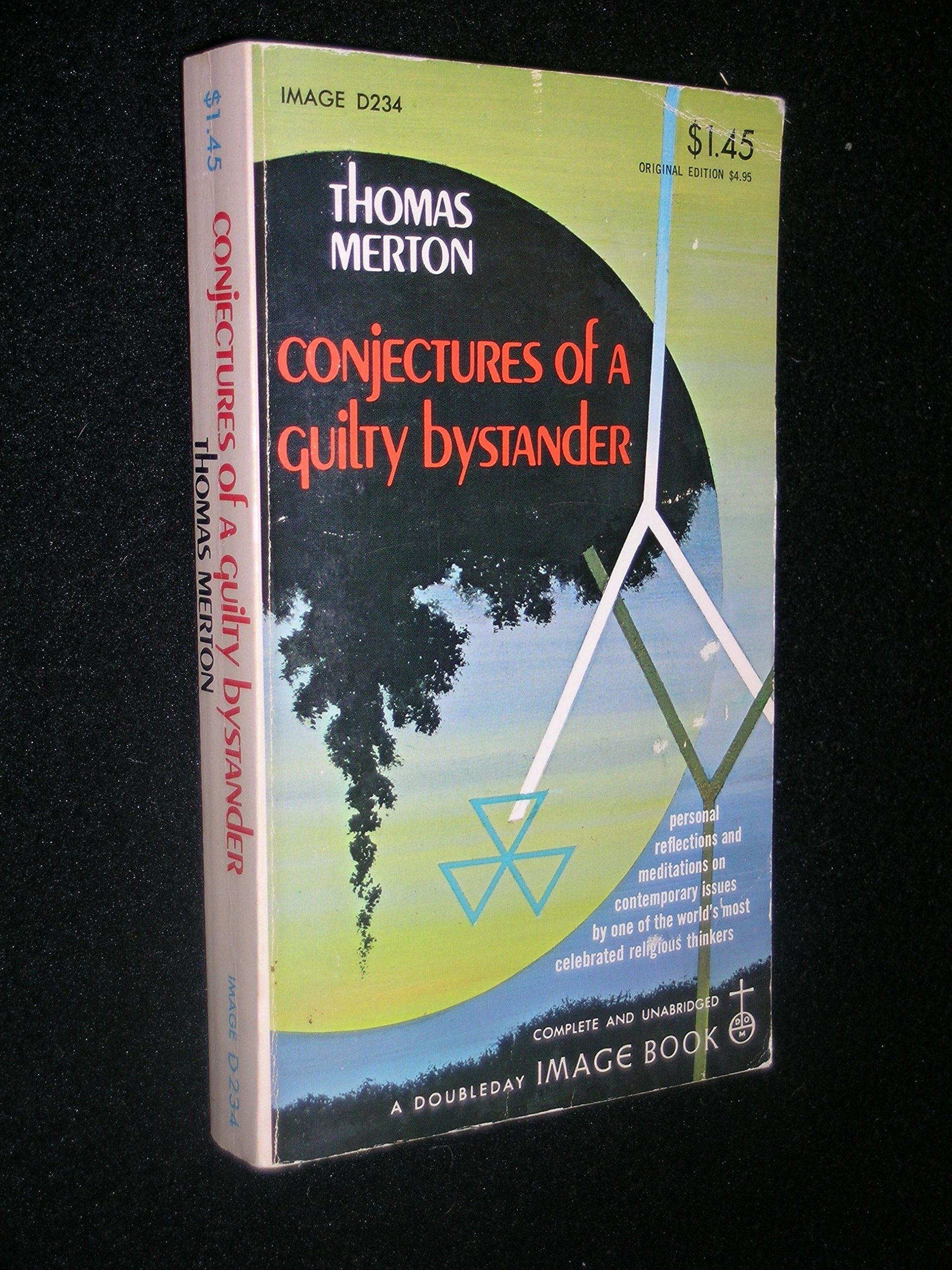 CONJECTURES OF A GUILTY BYSTANDER. Personal Reflections and Meditations on Contemporary Issues By One of the World's Most Celebrated Religious Thinkers., Merton, Thomas