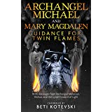 Archangel Michael and Mary Magdalen, Guidance for Twin Flames: With messages from Archangel Metatron Yeshua and the Lyran Cou
