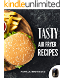 Tasty Organic Air Fryer Recipes: A Healthy 30 Minute Cookbook For Beginners