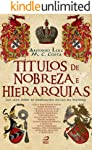 Títulos de Nobreza e Hierarquias: um guia sobre as graduações sociais na história