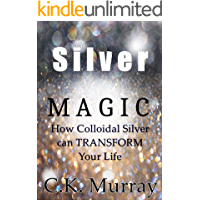 Silver Magic: How Colloidal Silver Can TRANSFORM Your Life
