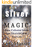 Silver Magic: How Colloidal Silver Can TRANSFORM Your Life