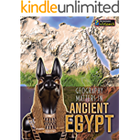Geography Matters in Ancient Egypt (Geography Matters in Ancient Civilizations)