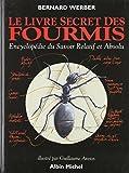 Le livre secret des fourmis : Encyclopédie du savoir Relatif et Absolu