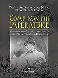Come non fui imperatrice: Memorie dell'ultima Principessa ereditaria d'Austria-Ungheria