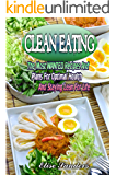 Clean Eating: The Most WANTED Recipes And Plans For Optimal Health And Staying Lean For Life (Clean Eating Cookbook, Clean Eating Recipes,  Healthy Eating, Weight Watcher, Low Carbs
