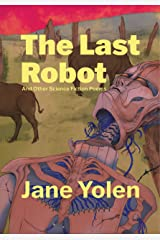 The Last Robot : And Other Science Fiction Poems Kindle Edition