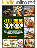 Keto Bread  Cookbook 2019-2020: Easy & Most Delicious Recipes to Lose Weight, Balance Hormones, Boost Brain Health, and Reverse Disease