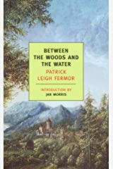 Between the Woods and the Water: On Foot to Constantinople: From the Middle Danube to the Iron Gates (Journey Across Europe Book 2) Kindle Edition