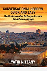 Conversational Hebrew Quick and Easy: The Most Innovative and Revolutionary Technique to Learn the Hebrew Language. For Beginners, Intermediate, and Advanced Speakers Kindle Edition