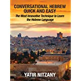Conversational Hebrew Quick and Easy: The Most Innovative and Revolutionary Technique to Learn the Hebrew Language. For Begin