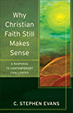 Why Christian Faith Still Makes Sense (Acadia Studies in Bible and Theology): A Response to Contemporary Challenges